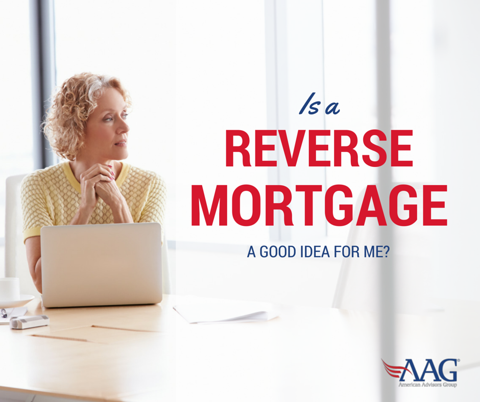 Is a Reverse Mortgage Loan a Good Idea for Me?