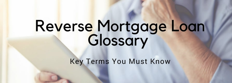 Reverse Mortgage Loan Glossary: Key Terms You Must Know 2