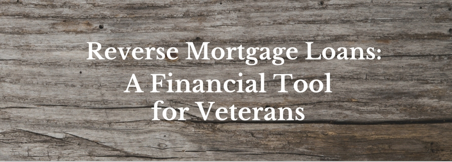 Reverse Mortgage Loans: A Financial Tool for Veterans 6