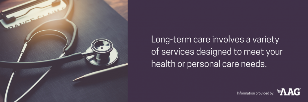 Long-term care involves a variety of services designed to meet your health or personal care needs
