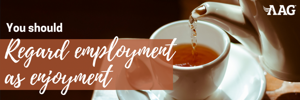 Regard employment as enjoyment
