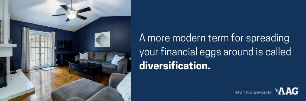 A more modern term for spreading financial eggs is diversification