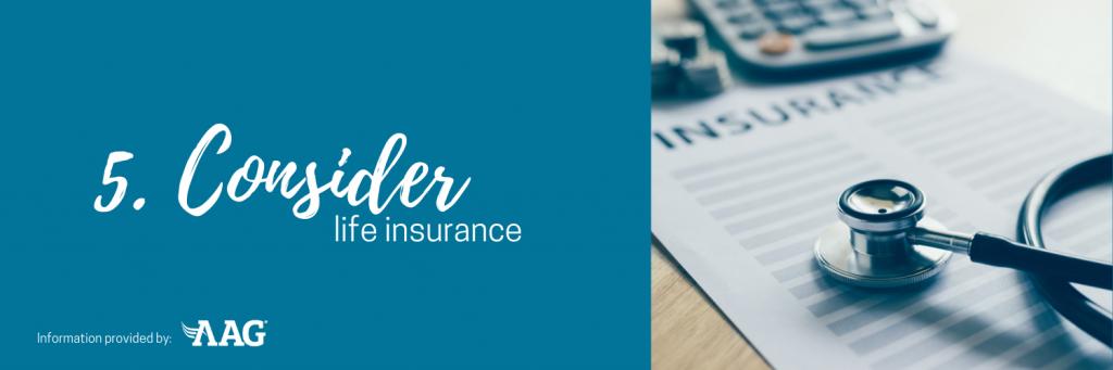 Consider life insurance