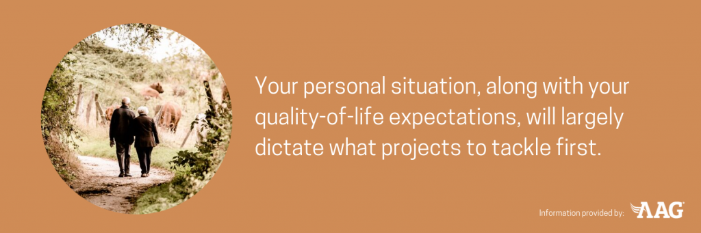 Quality of life will dictate what projects to tackle first