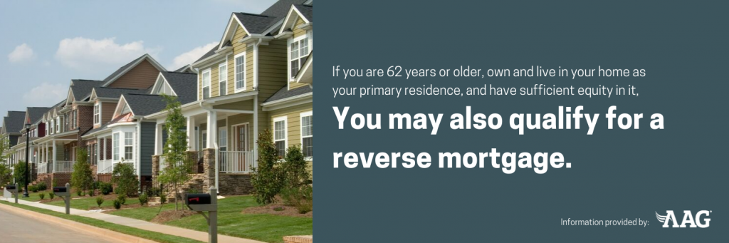 You may qualify for a reverse mortgage