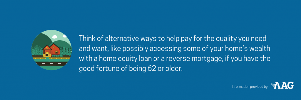 Think of alternative ways to help pay for the quality you need and want